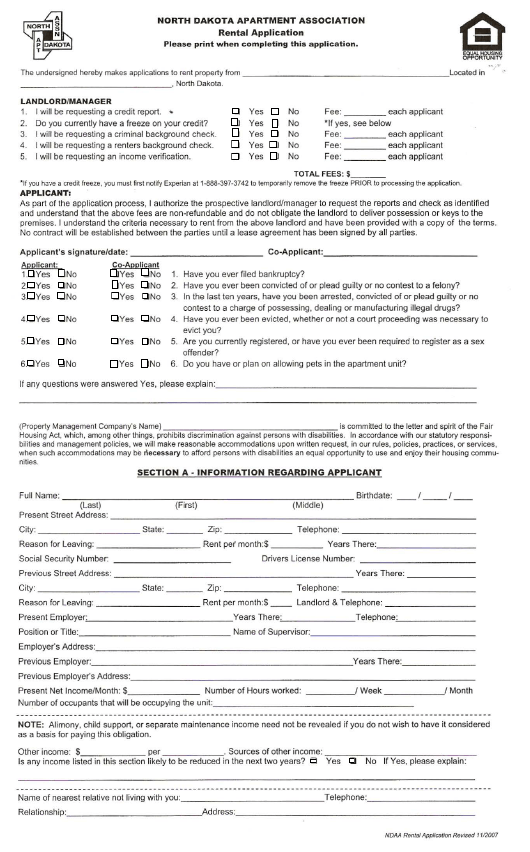 North Dakota Rental Application Form - North Dakota ... on standard employee application form, application to rent form, personal information application form, residential application form, apartment notice to vacate form, apartment rental letter of recommendation, healthcare application form, security application form, job application form, apartment rental information, apartment rental contract template, apartment rental documents, apartment deposit form, apartment rental rules, california rent application form, property application form, apartment rental agreement format, apartment applications online, apartment service request form, lease application form,