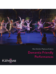West Yorkshire Playhouse's Guide to Dementia Friendly Performances - United Kingdom