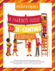 """""""A Parent's Guide to 21st-Century Learning - Edutopia"""""""